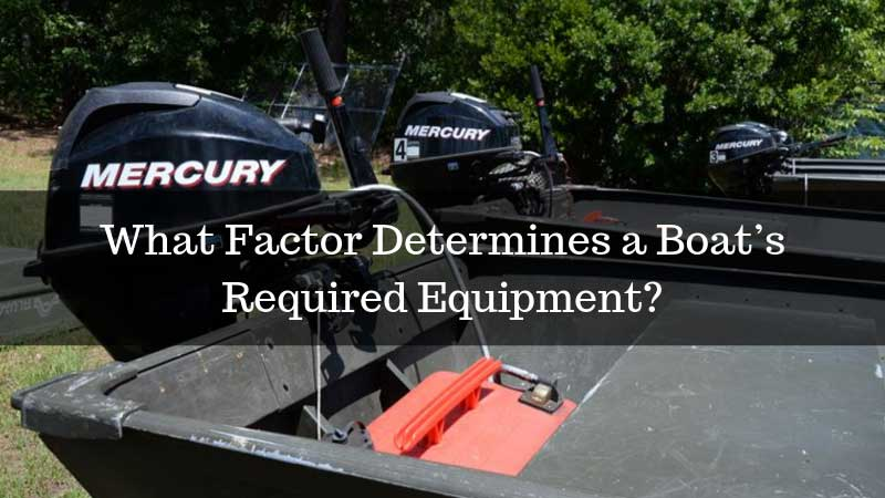 What Factor Determines a Boat's Required Equipment?