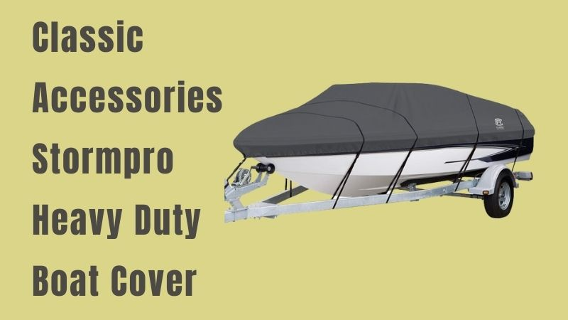 Classic Accessories Stormpro Heavy Duty Boat Cover