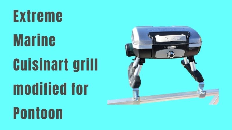 Extreme Marine Cuisinart grill modified for Pontoon